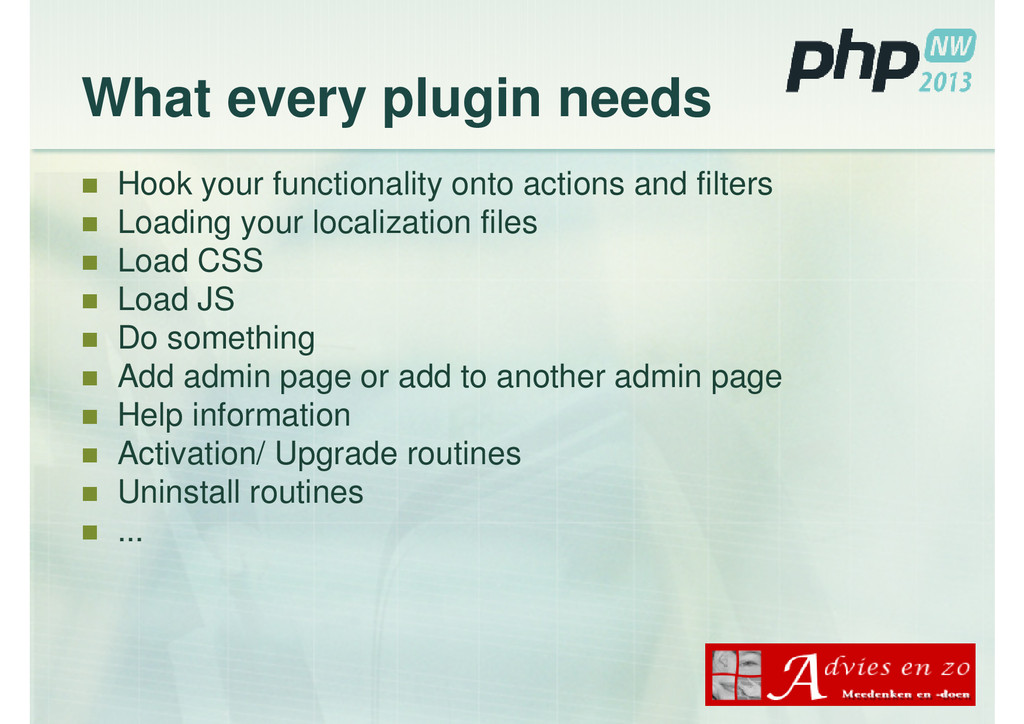 What every plugin needs Hook your functionality...