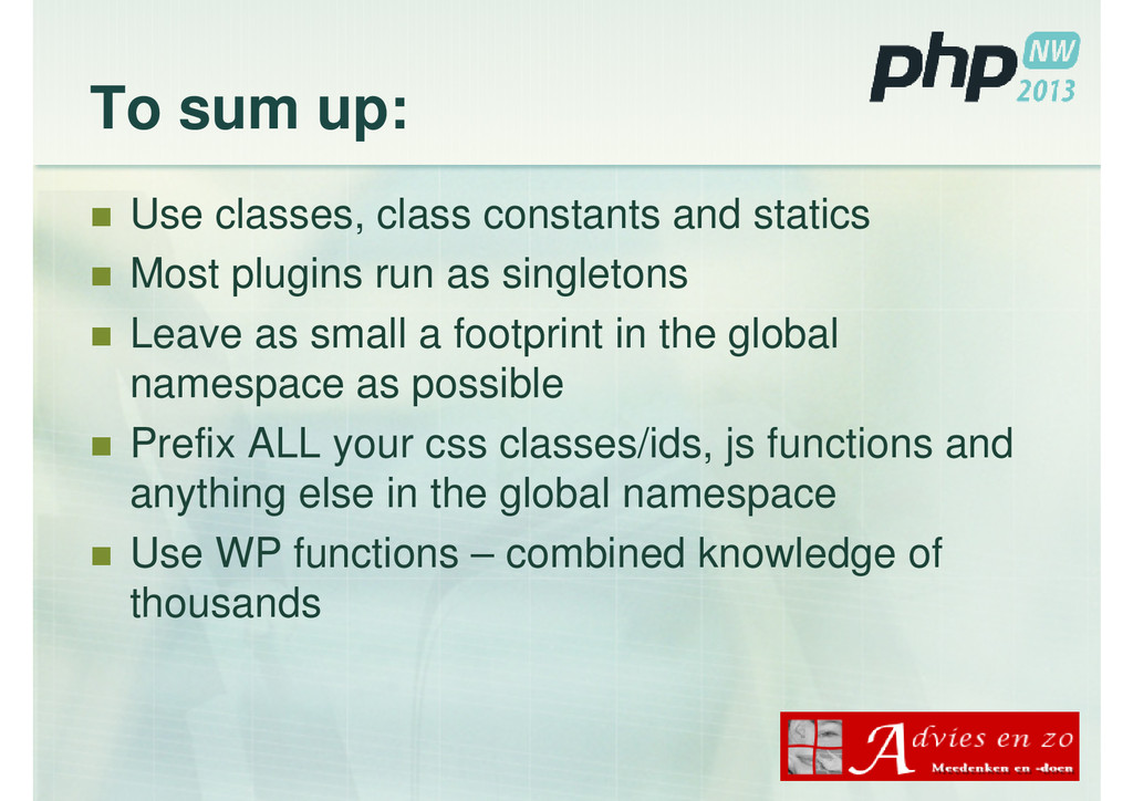 To sum up: Use classes, class constants and sta...