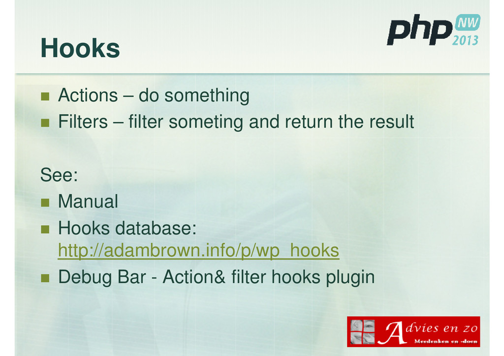 Hooks Actions – do something Filters – filter s...