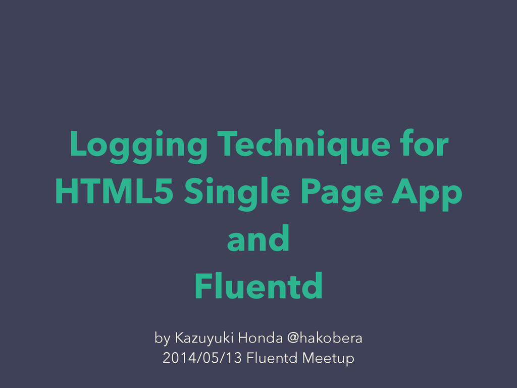Logging Technique for HTML5 Single Page App and...