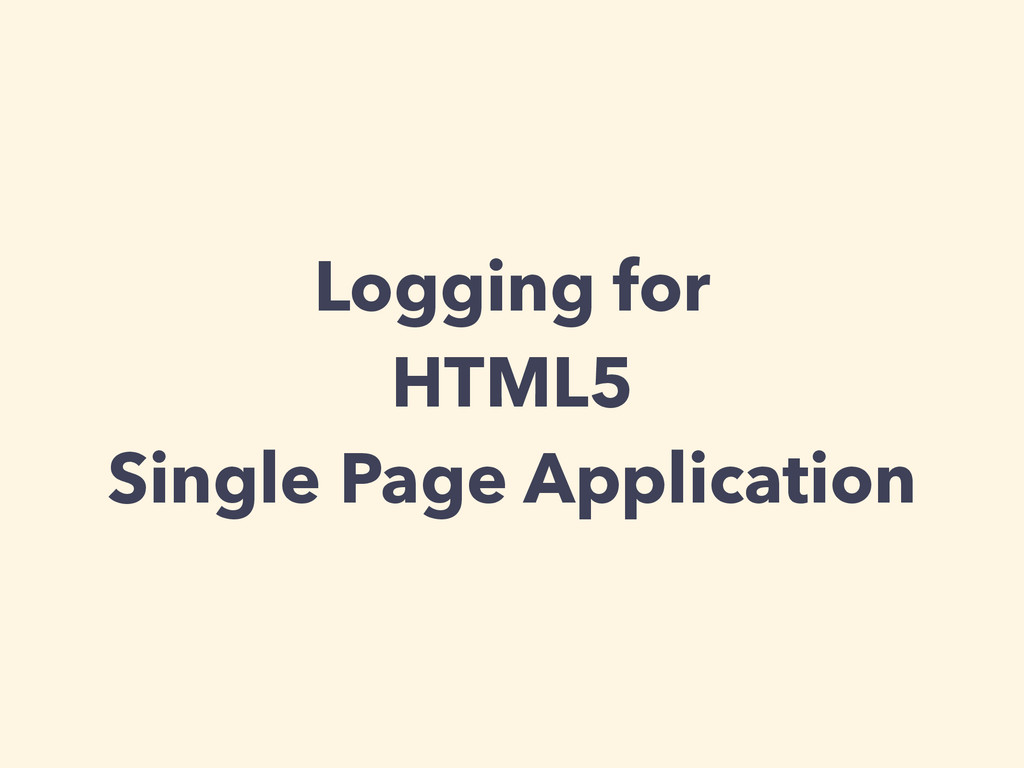 Logging for HTML5 Single Page Application