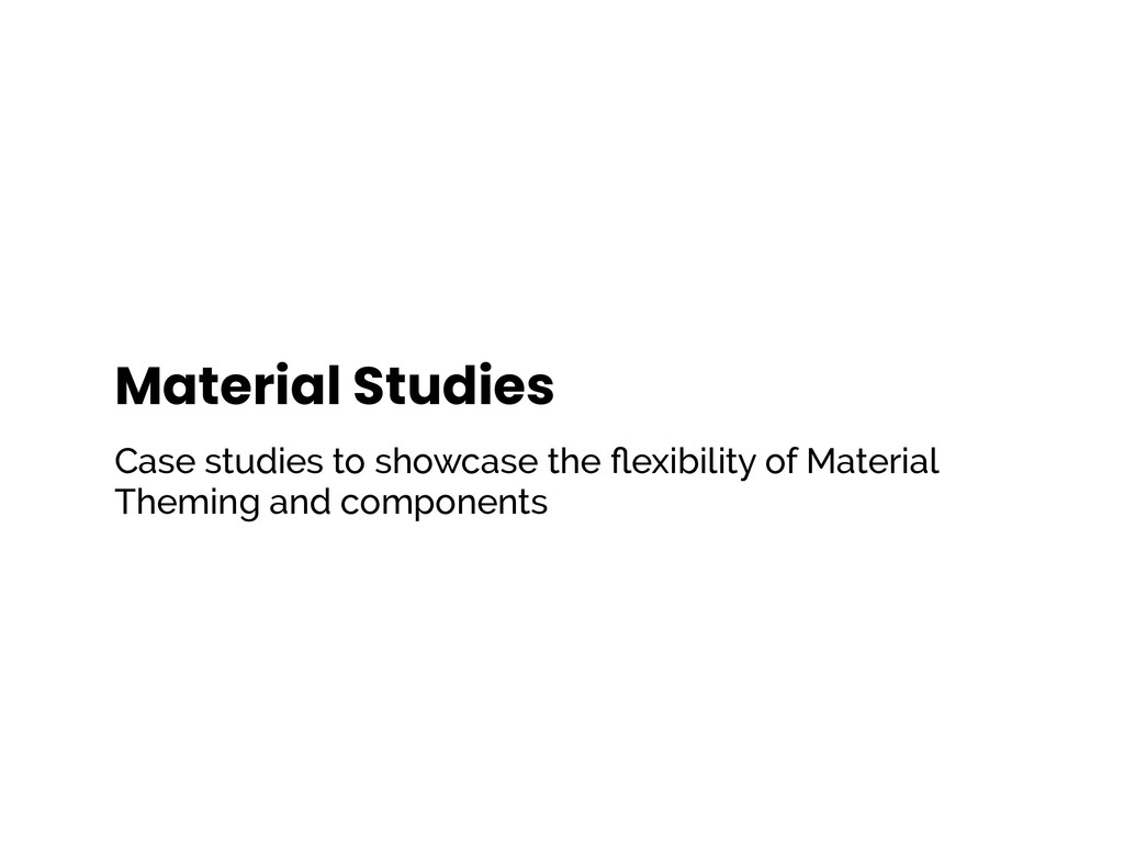 Material Studies Case studies to showcase the fl...