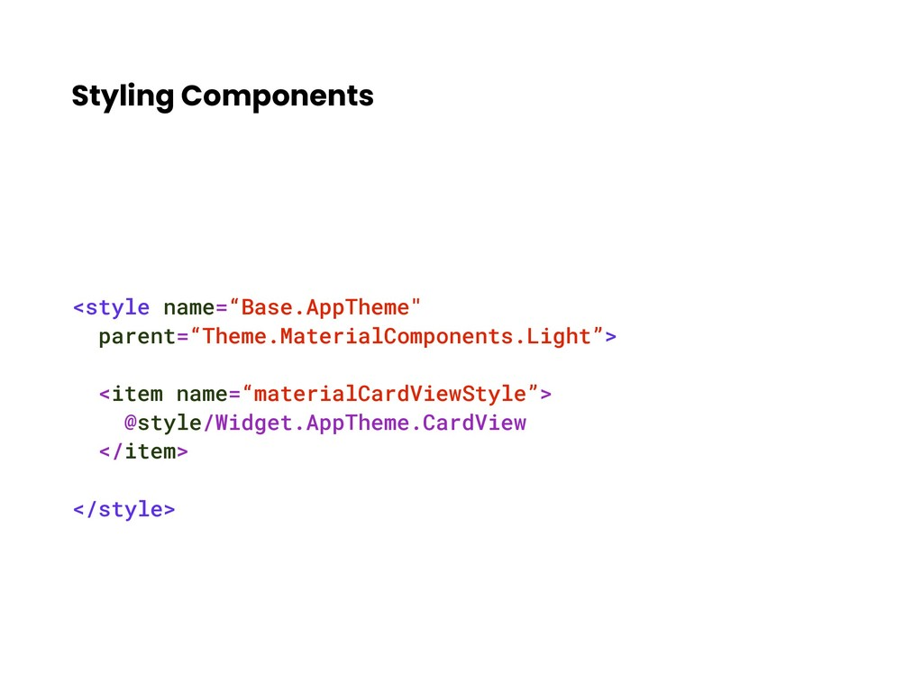 "Styling Components <style name=""Base.AppTheme"" ..."