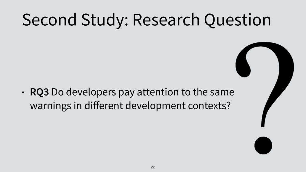 Second Study: Research Question • RQ3 Do develo...