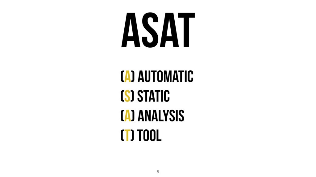 5 ASAT (A) Automatic (S) Static (A) Analysis (T...