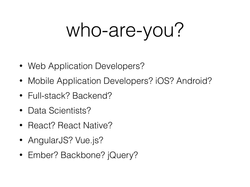 who-are-you? • Web Application Developers? • Mo...