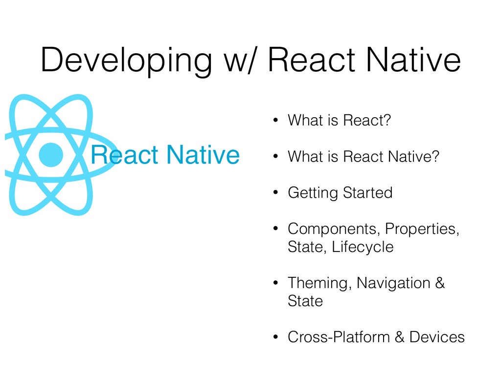 Developing w/ React Native • What is React? • W...