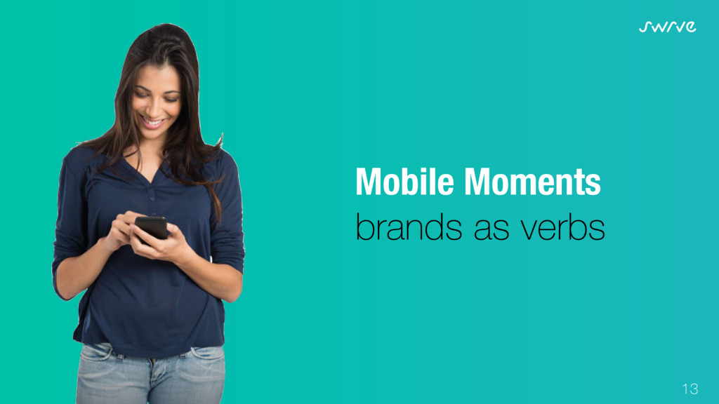 13 Mobile Moments brands as verbs