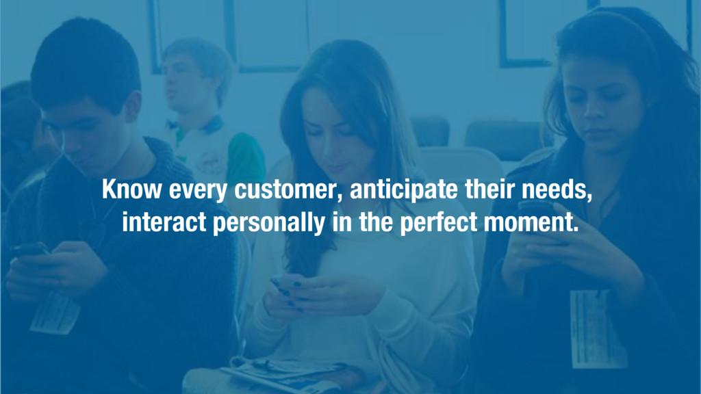 31 Know every customer, anticipate their needs,...