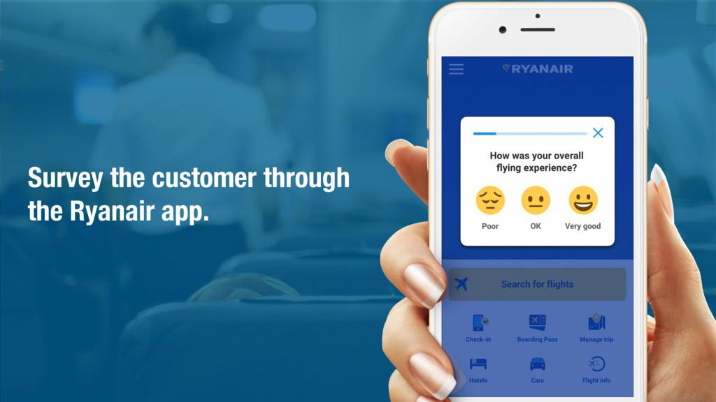 Survey the customer through the Ryanair app.