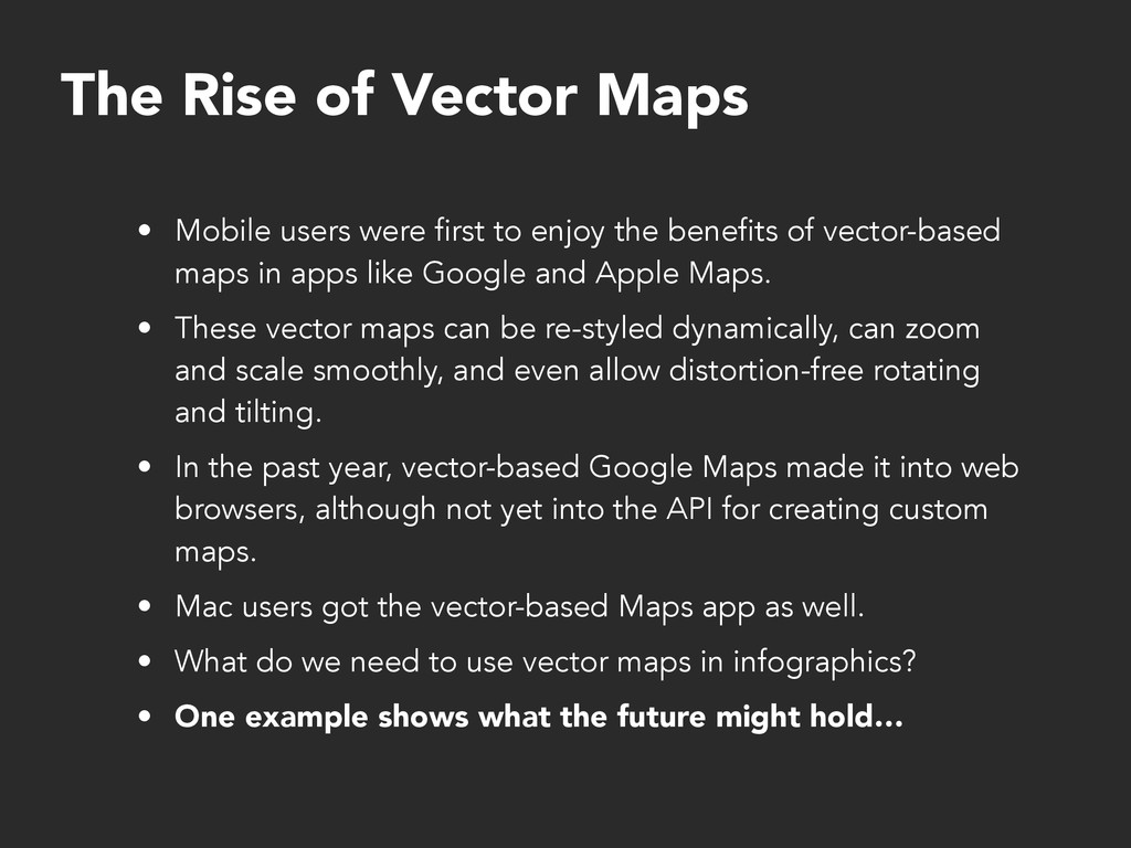 The Rise of Vector Maps • Mobile users were fir...