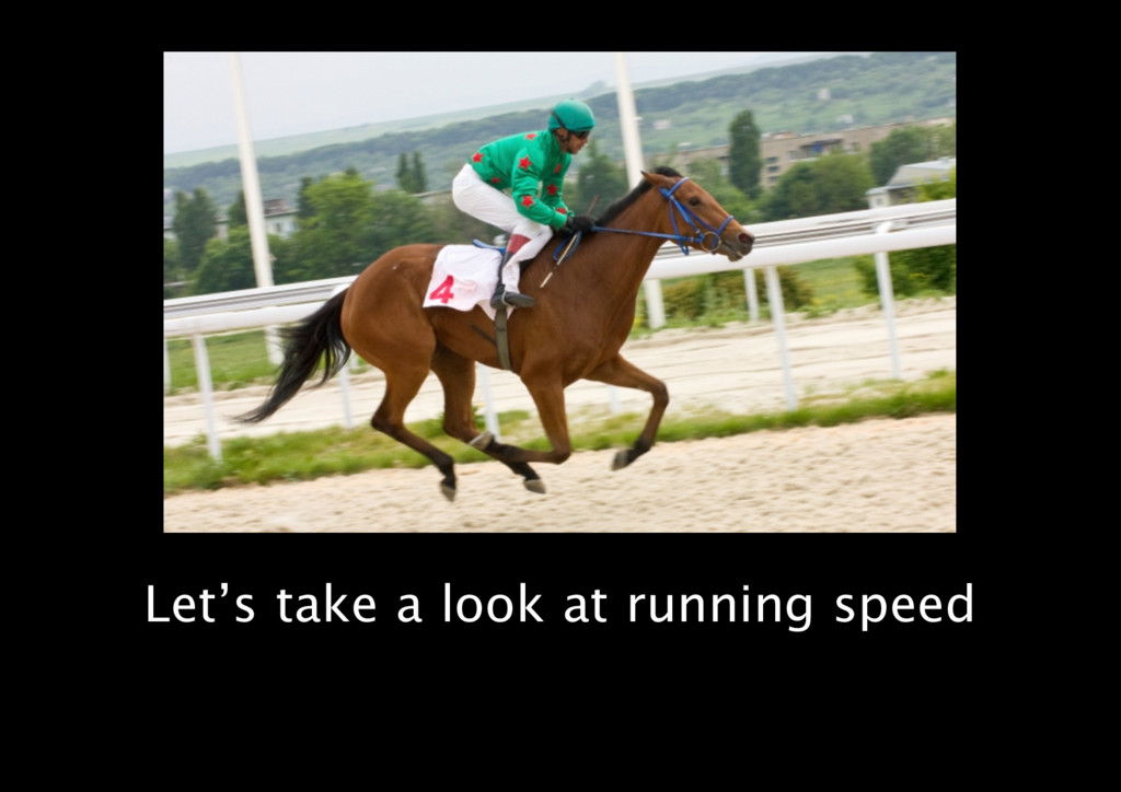 Let's take a look at running speed