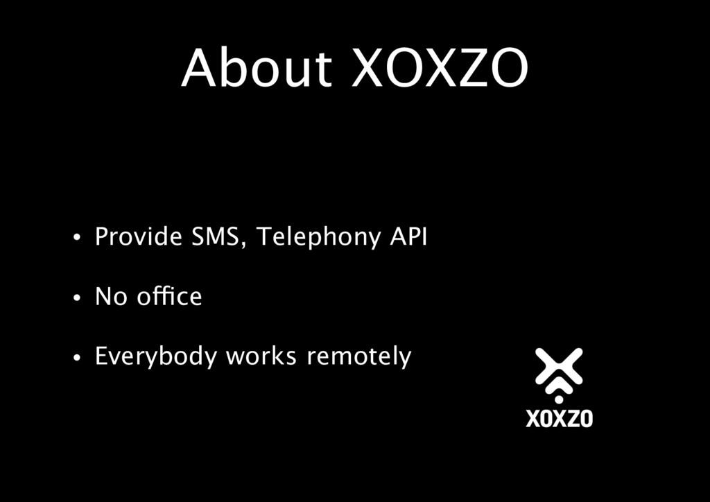 About XOXZO • Provide SMS, Telephony API • No o...