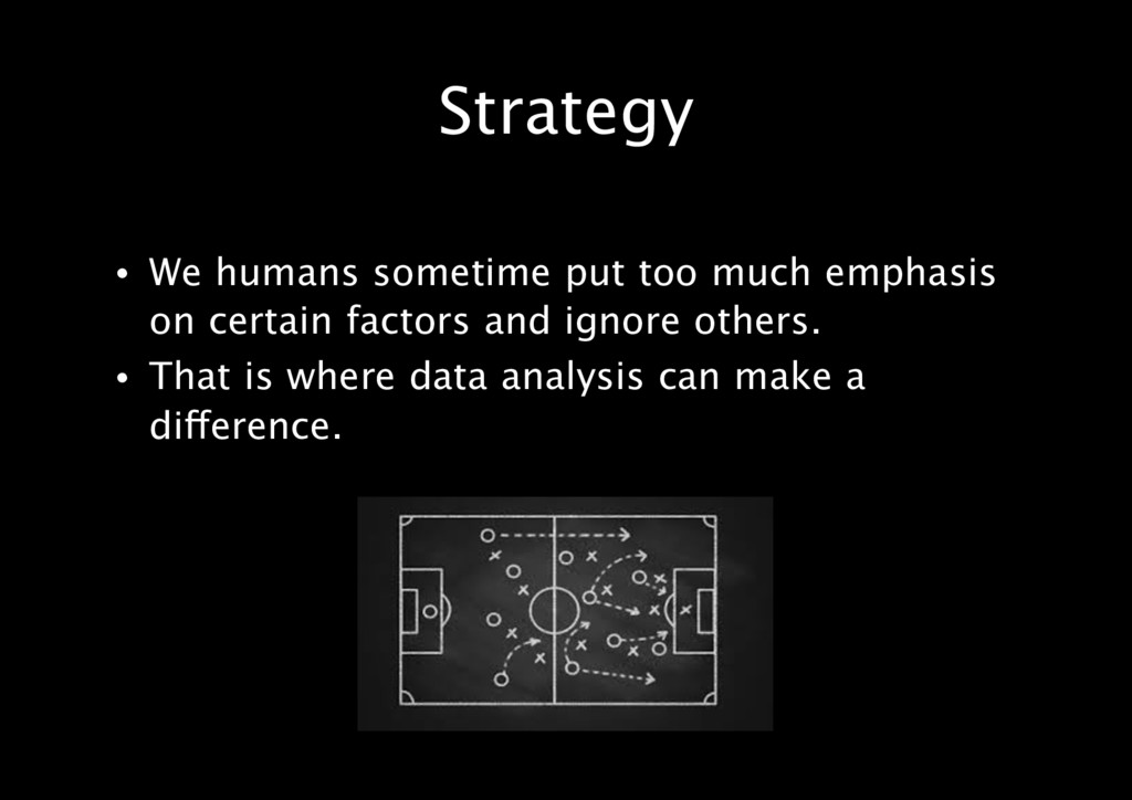Strategy • We humans sometime put too much emph...