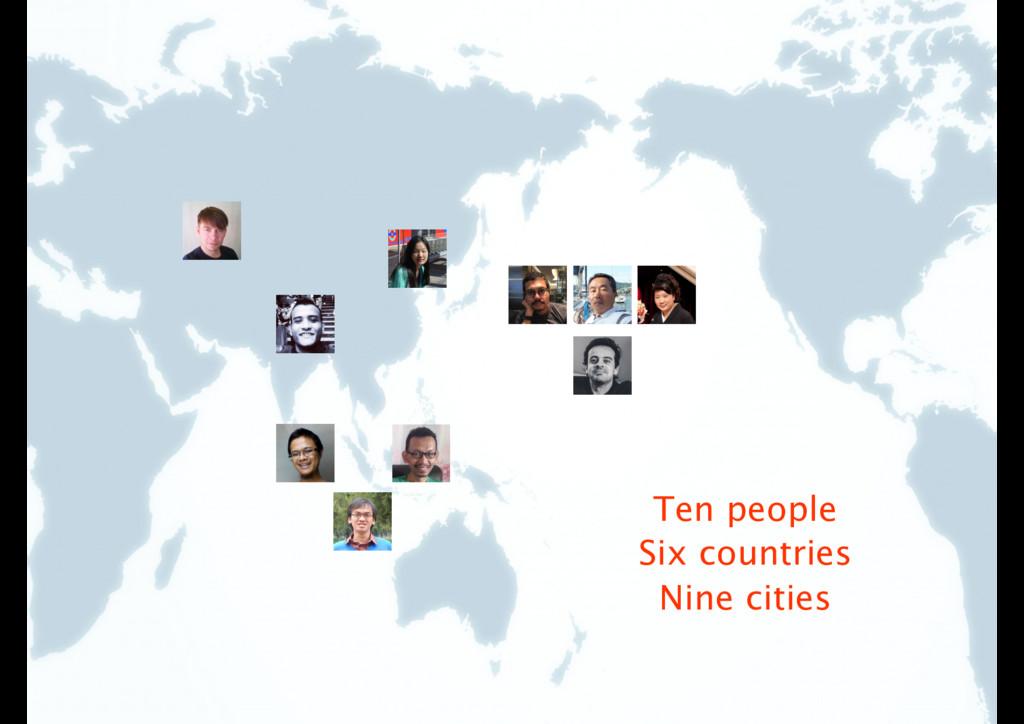 Ten people Six countries Nine cities