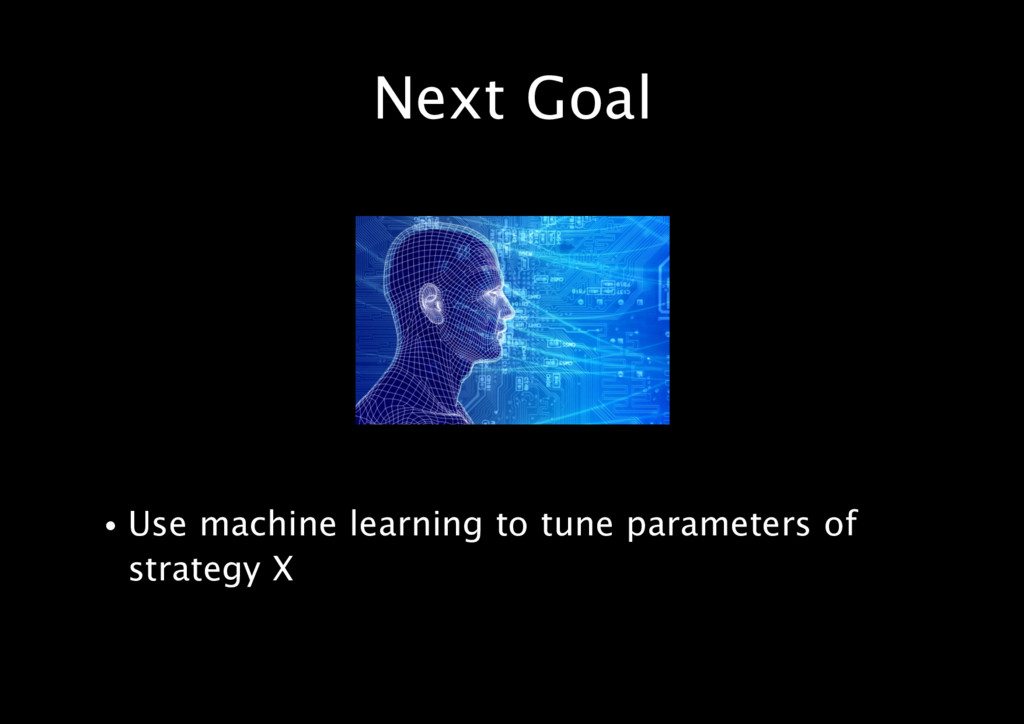 Next Goal • Use machine learning to tune parame...
