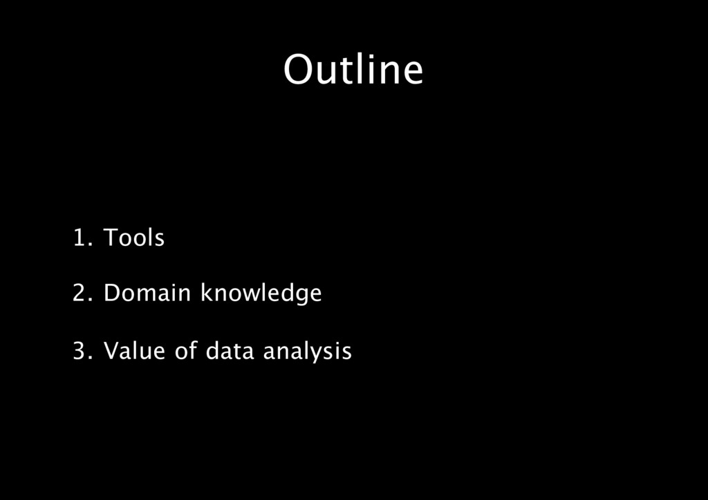 Outline 1. Tools 2. Domain knowledge 3. Value o...