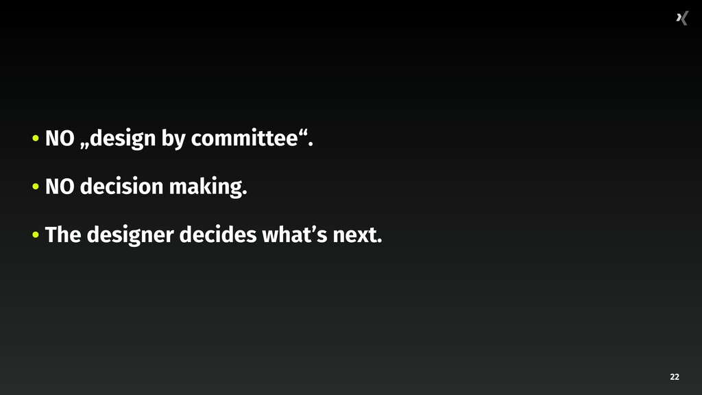 """22 • NO """"design by committee"""". • NO decision ma..."""