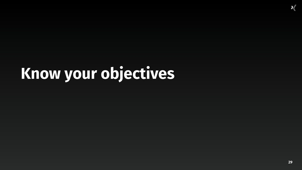 29 Know your objectives