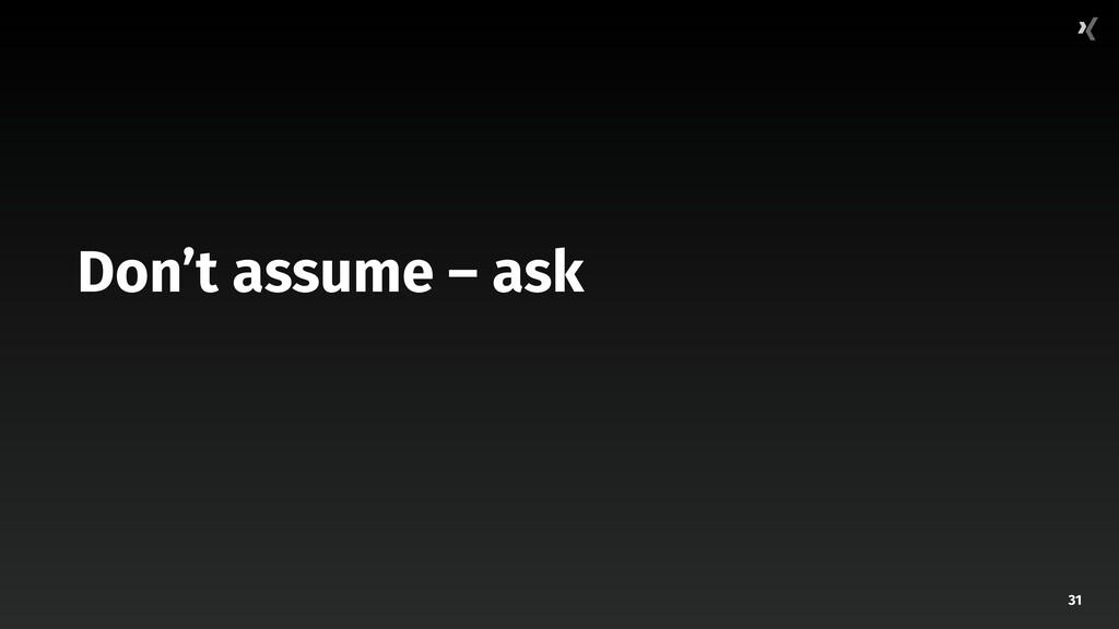 31 Don't assume – ask