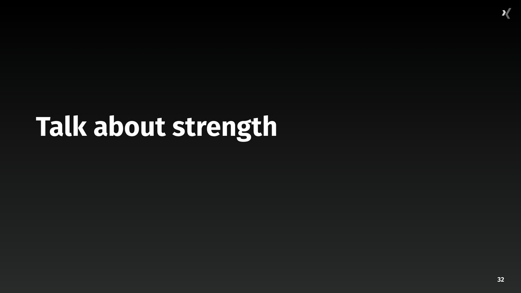 32 Talk about strength