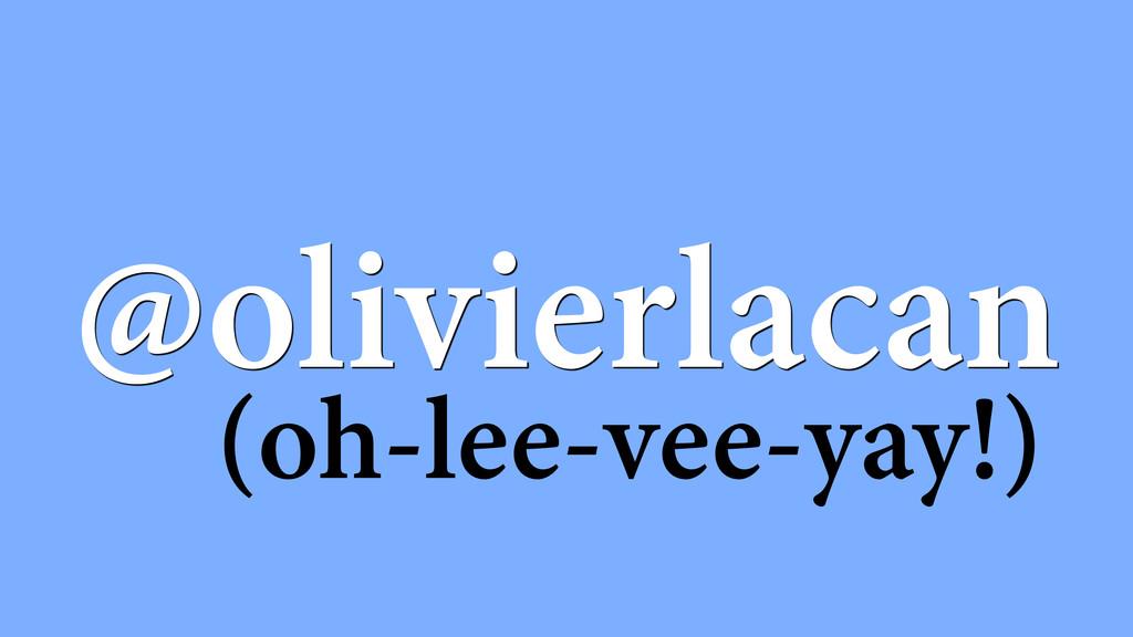 @olivierlacan (oh-lee-vee-yay!)