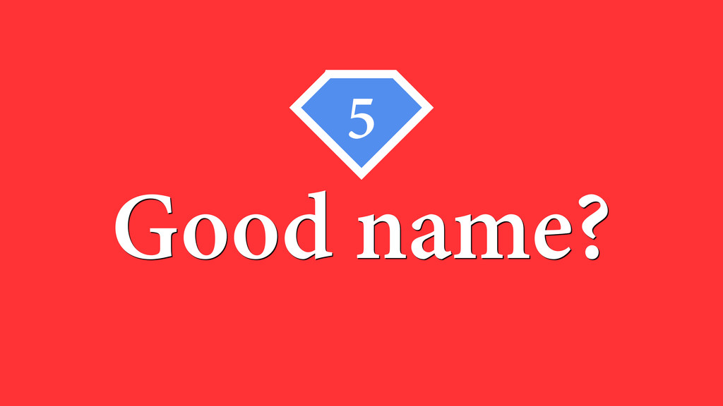 5 Good name?