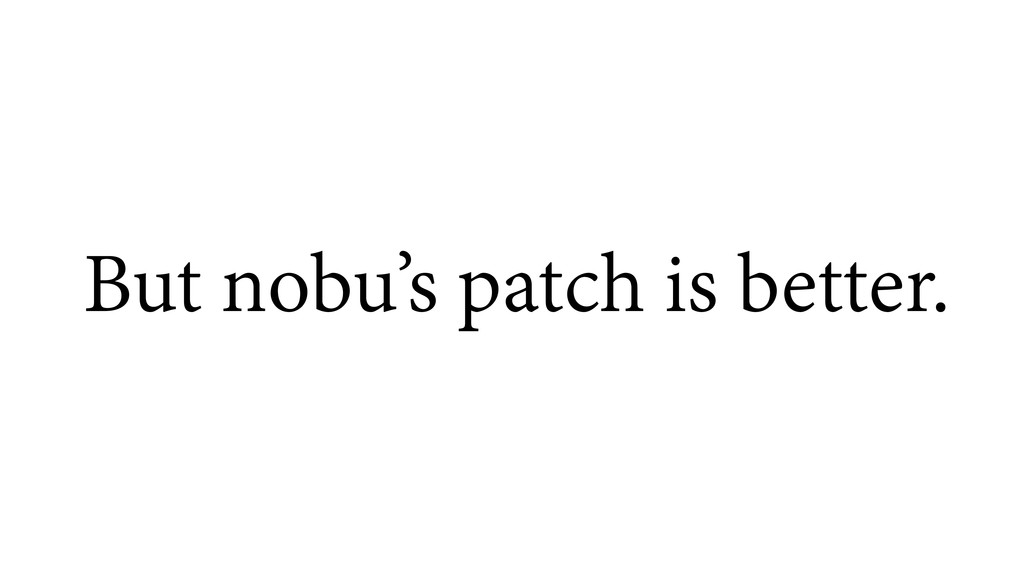 But nobu's patch is better.