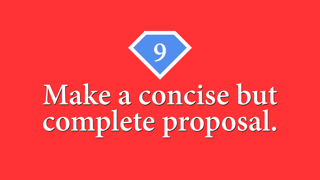 9 Make a concise but complete proposal.