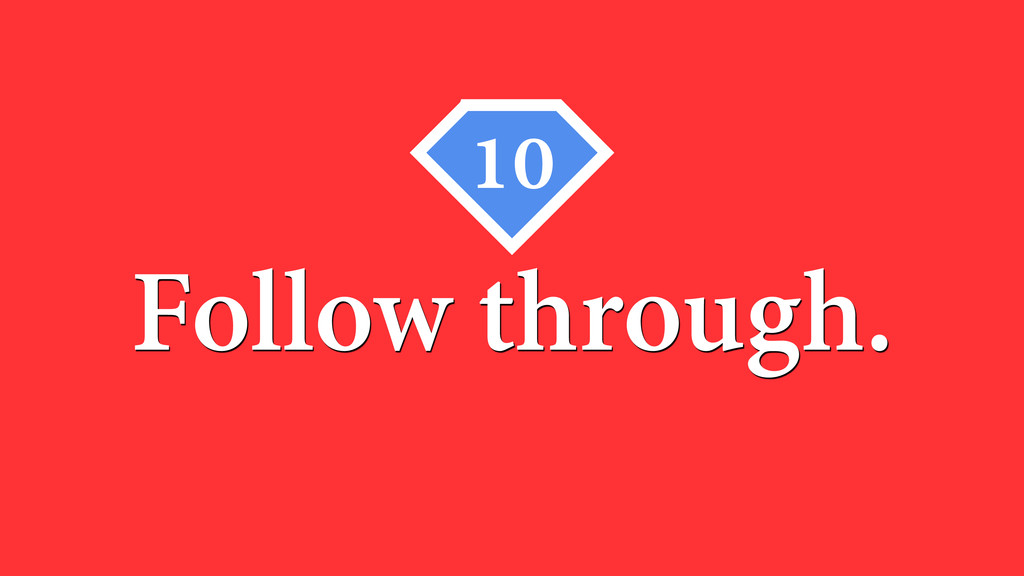Follow through. 10