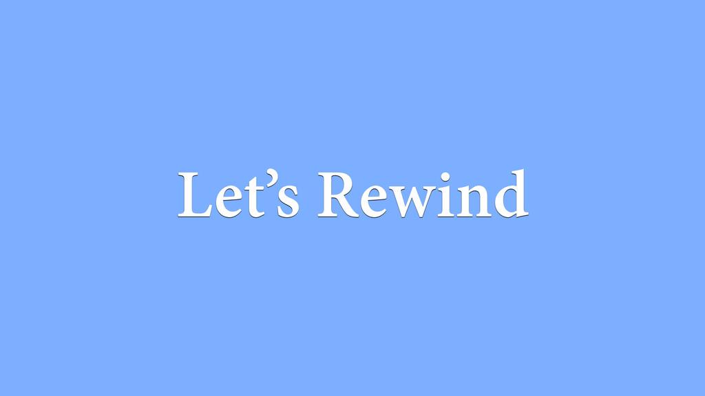 Let's Rewind