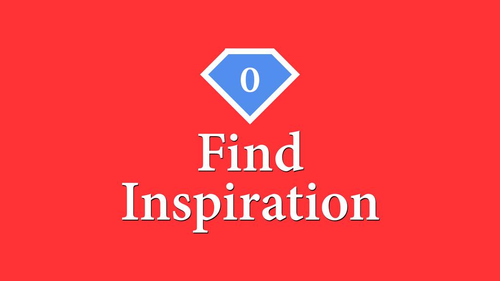 Find Inspiration 0