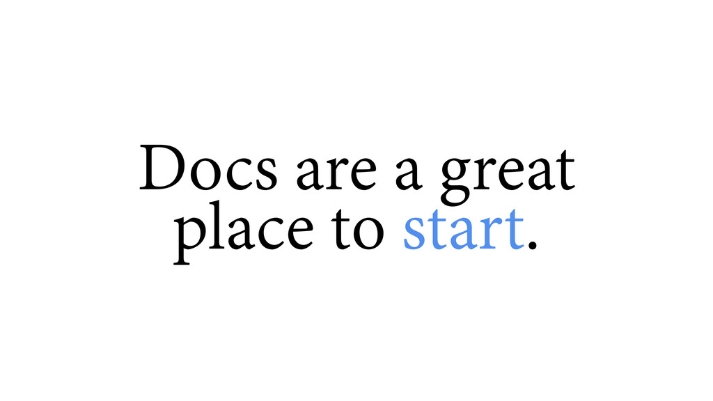Docs are a great  place to start.