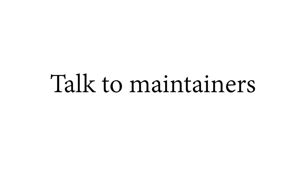 Talk to maintainers