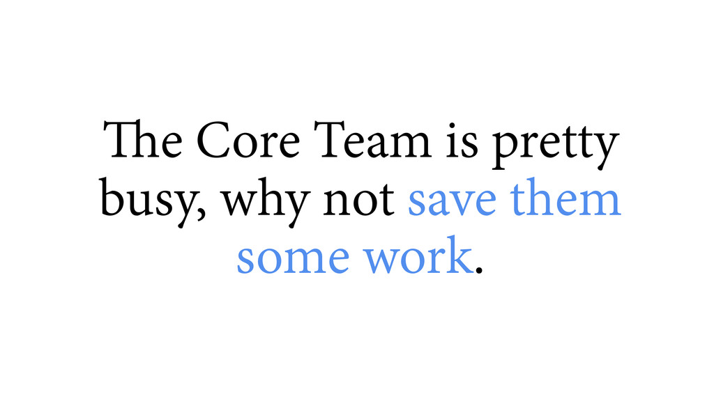 The Core Team is pretty busy, why not save them...