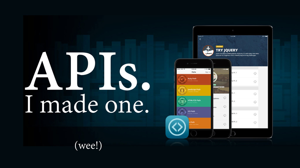 APIs. I made one. (wee!)