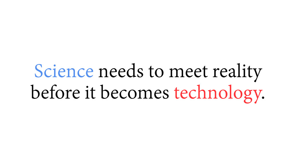 Science needs to meet reality before it becomes...