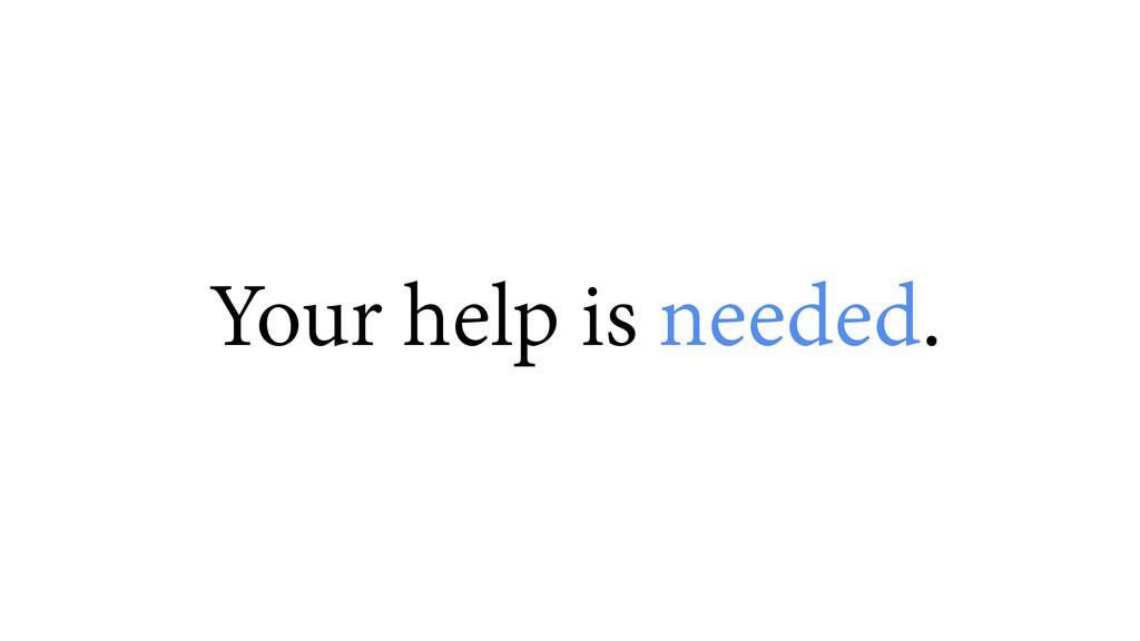 Your help is needed.