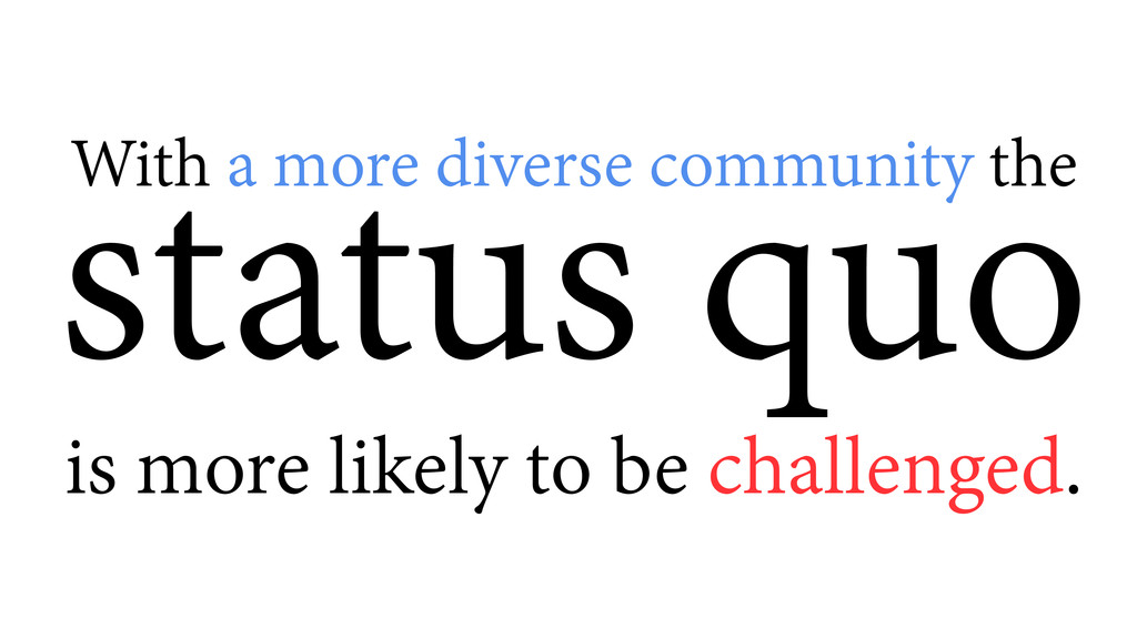 status quo With a more diverse community the is...