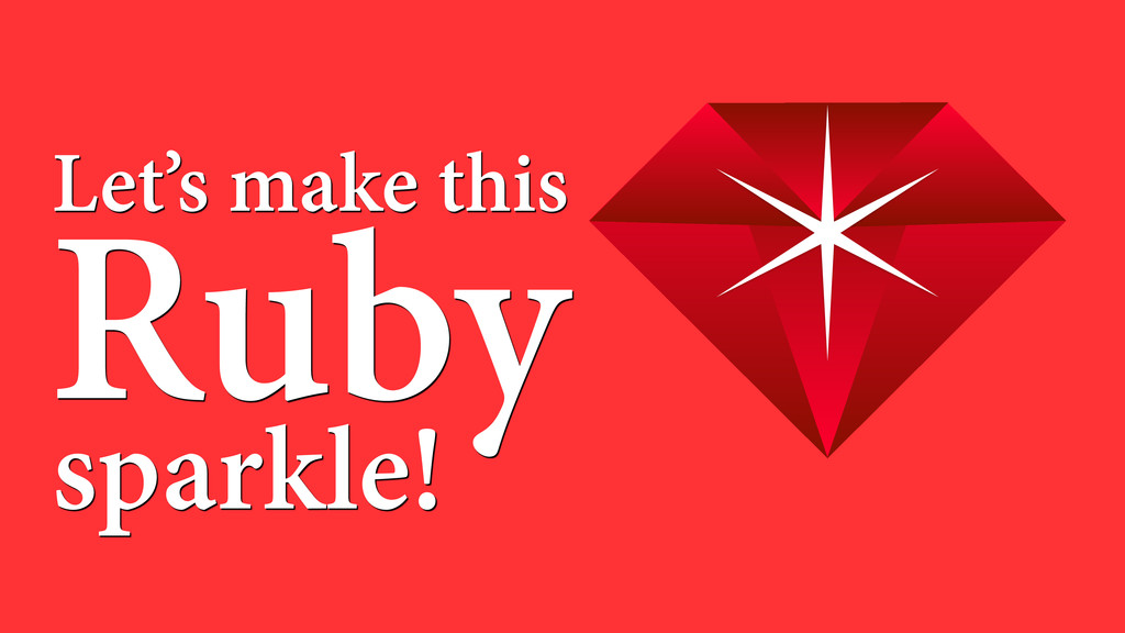 Let's make this Ruby sparkle!