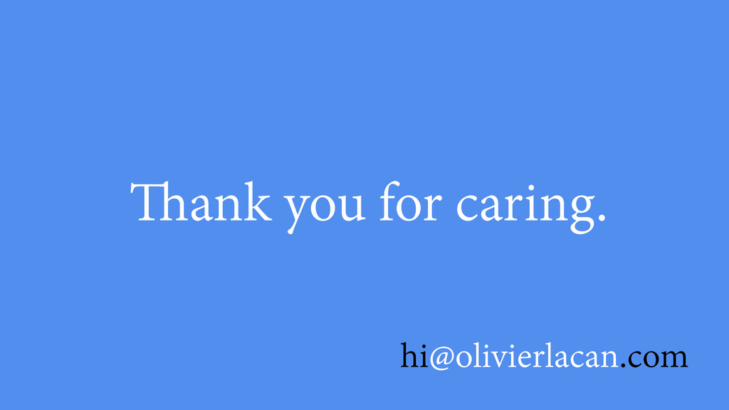 Thank you for caring. hi@olivierlacan.com