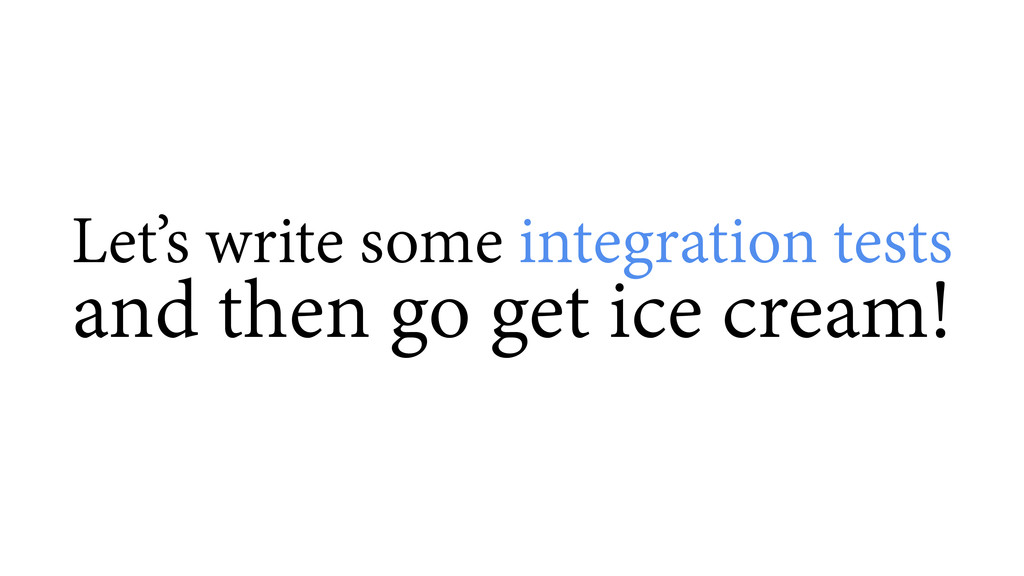 and then go get ice cream! Let's write some int...