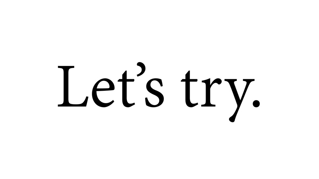 Let's try.