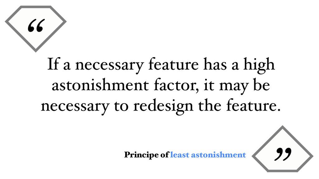 """ Principe of least astonishment If a necessary..."