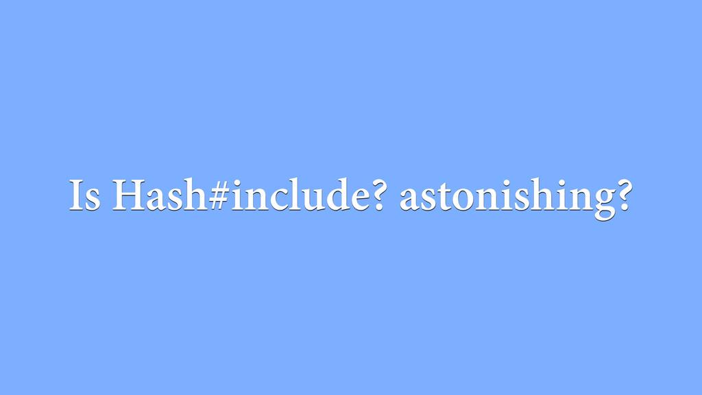 Is Hash#include? astonishing?