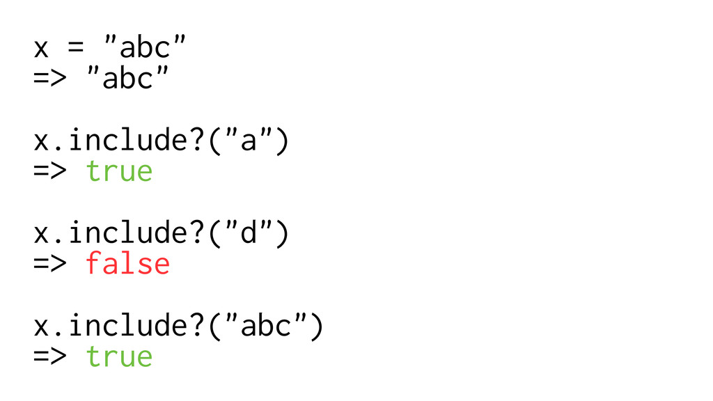 """x = """"abc"""" => """"abc"""" ! x.include?(""""a"""") => true ! ..."""