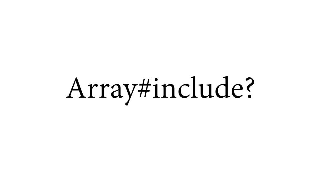 Array#include?
