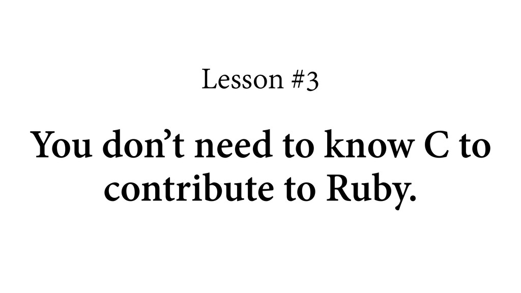 Lesson #3 ! You don't need to know C to contrib...