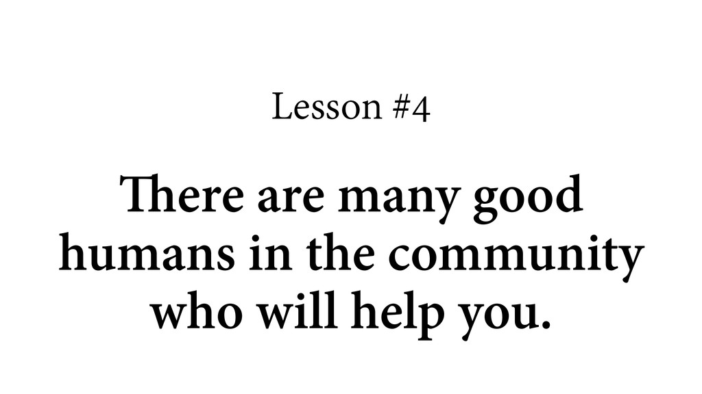 Lesson #4 ! There are many good humans in the c...