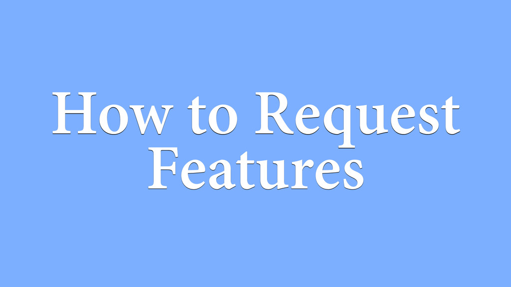 How to Request Features